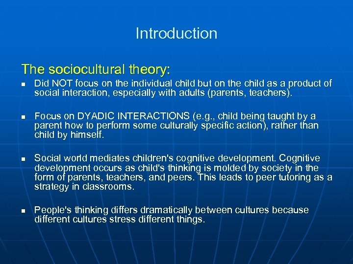 Introduction The sociocultural theory: n n Did NOT focus on the individual child but