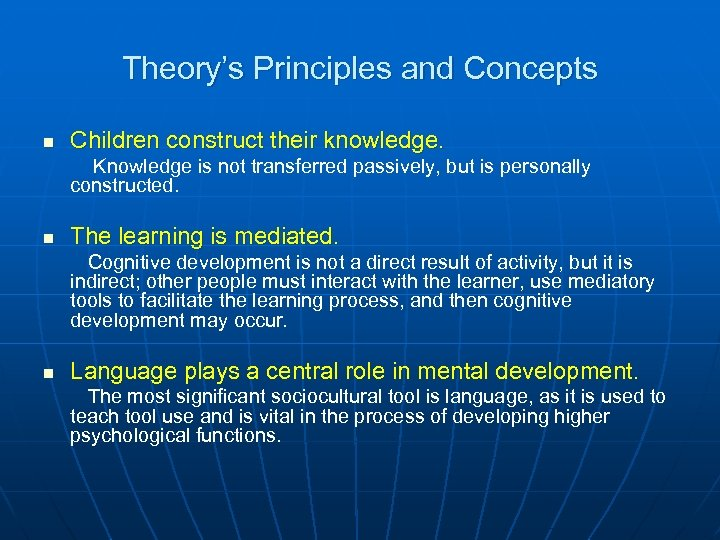 Theory's Principles and Concepts n Children construct their knowledge. Knowledge is not transferred passively,