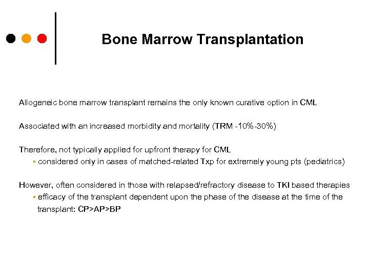 Bone Marrow Transplantation Allogeneic bone marrow transplant remains the only known curative option in