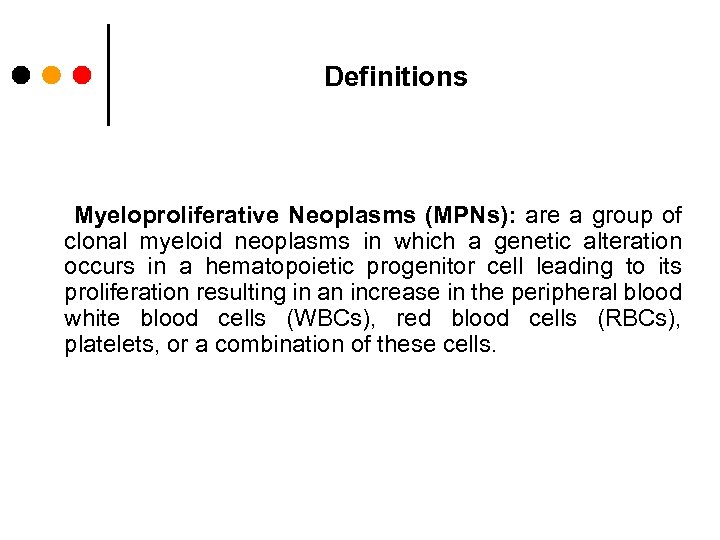 Definitions Myeloproliferative Neoplasms (MPNs): are a group of clonal myeloid neoplasms in which a
