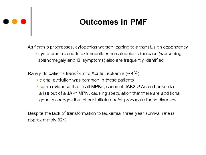 Outcomes in PMF As fibrosis progresses, cytopenias worsen leading to a transfusion dependency ▪