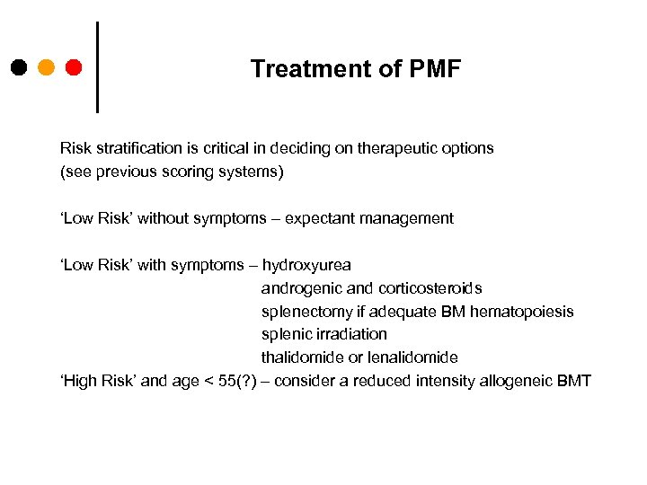 Treatment of PMF Risk stratification is critical in deciding on therapeutic options (see previous
