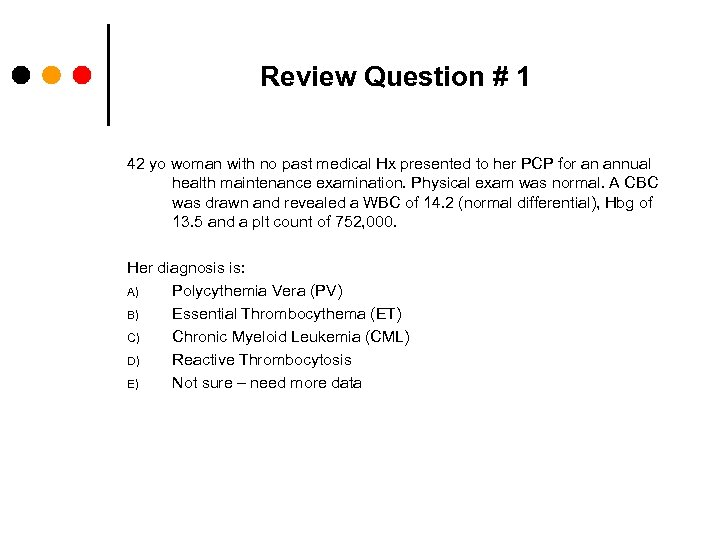 Review Question # 1 42 yo woman with no past medical Hx presented to