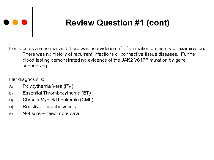 Review Question #1 (cont) Iron studies are normal and there was no evidence of