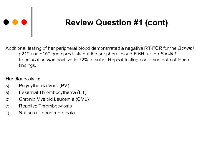 Review Question #1 (cont) Additional testing of her peripheral blood demonstrated a negative RT-PCR