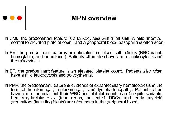 MPN overview In CML, the predominant feature is a leukocytosis with a left shift.