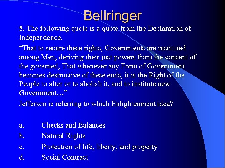 "Bellringer 5. The following quote is a quote from the Declaration of Independence. ""That"