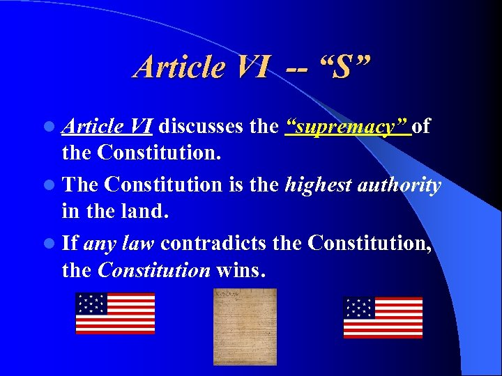 "Article VI -- ""S"" l Article VI discusses the ""supremacy"" of the Constitution. l"