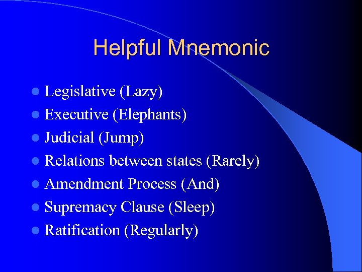 Helpful Mnemonic l Legislative (Lazy) l Executive (Elephants) l Judicial (Jump) l Relations between