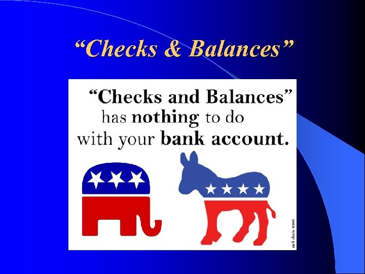 """Checks & Balances"""
