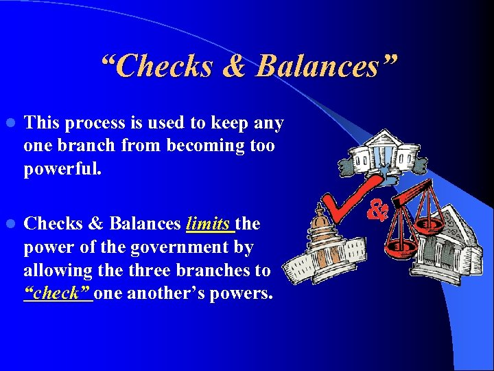 """Checks & Balances"" l This process is used to keep any one branch from"