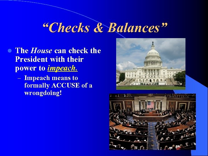"""Checks & Balances"" l The House can check the President with their power to"
