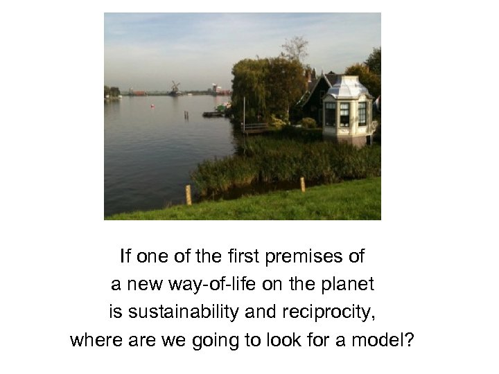 If one of the first premises of a new way-of-life on the planet is