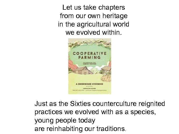 Let us take chapters from our own heritage in the agricultural world we evolved