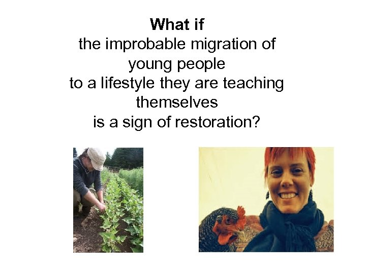 What if the improbable migration of young people to a lifestyle they are teaching