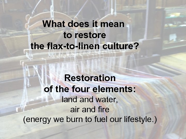 What does it mean to restore the flax-to-linen culture? Restoration of the four elements: