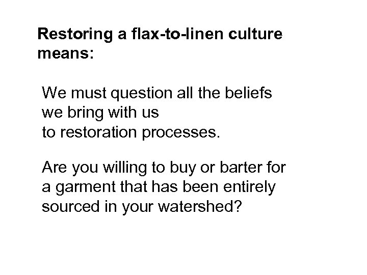 Restoring a flax-to-linen culture means: We must question all the beliefs we bring with