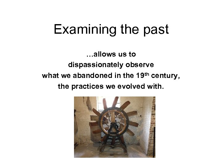 Examining the past …allows us to dispassionately observe what we abandoned in the 19