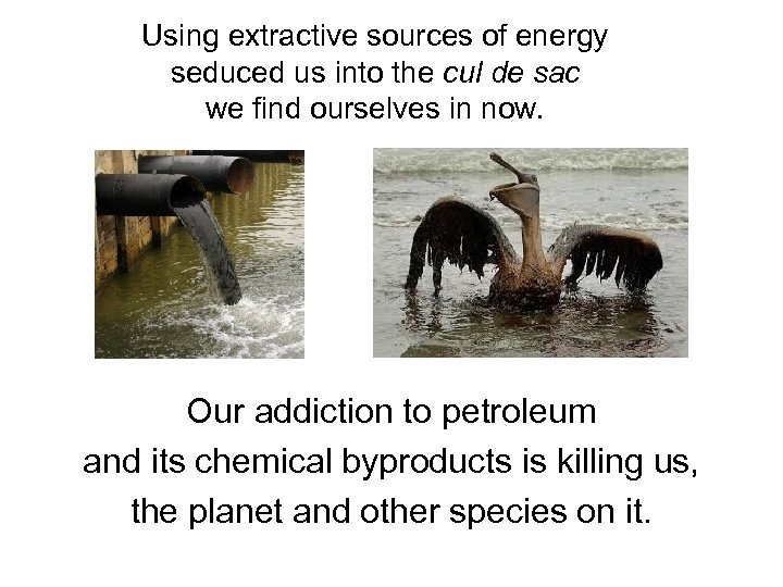 Using extractive sources of energy seduced us into the cul de sac we find