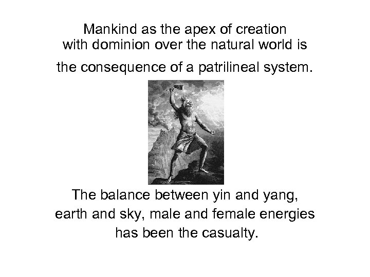 Mankind as the apex of creation with dominion over the natural world is the