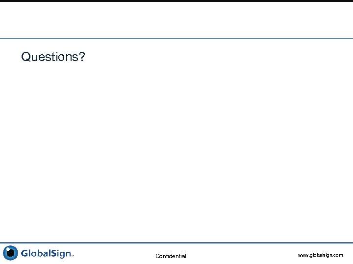 Questions? Confidential www. globalsign. com