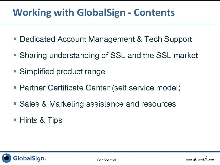 Working with Global. Sign - Contents § Dedicated Account Management & Tech Support §