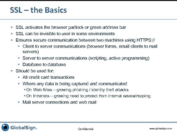 SSL – the Basics § SSL activates the browser padlock or green address bar