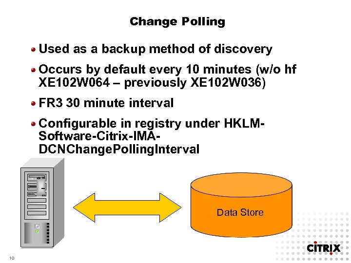 Change Polling Used as a backup method of discovery Occurs by default every 10