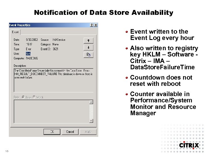 Notification of Data Store Availability Event written to the Event Log every hour Also