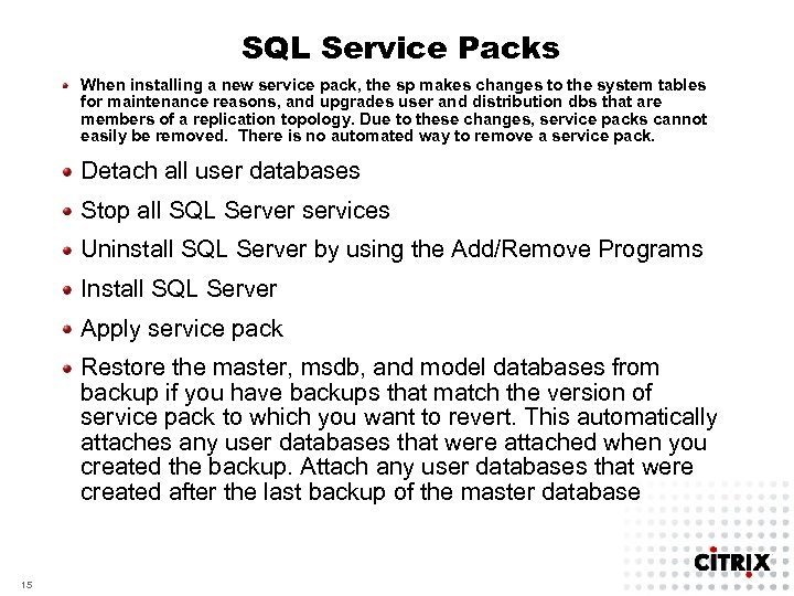 SQL Service Packs When installing a new service pack, the sp makes changes to