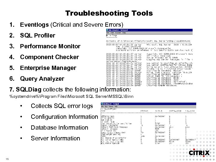 Troubleshooting Tools 1. Eventlogs (Critical and Severe Errors) 2. SQL Profiler 3. Performance Monitor