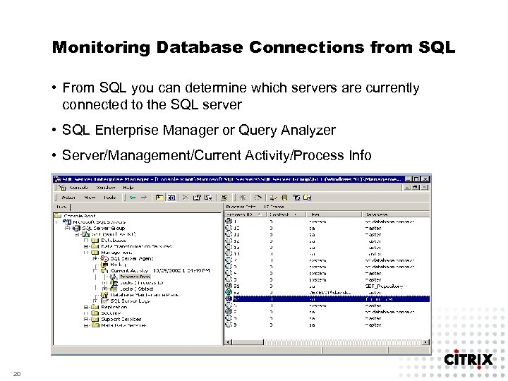 Monitoring Database Connections from SQL • From SQL you can determine which servers are