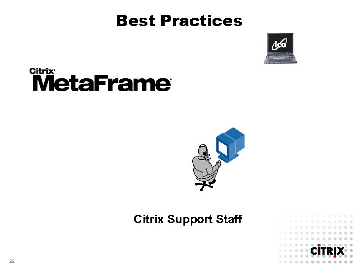 Best Practices Citrix Support Staff 22