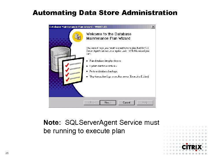 Automating Data Store Administration Note: SQLServer. Agent Service must be running to execute plan