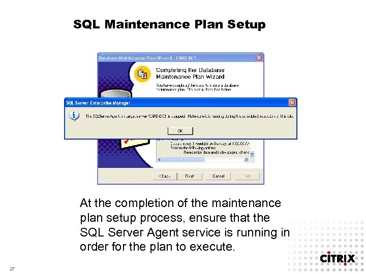 SQL Maintenance Plan Setup At the completion of the maintenance plan setup process, ensure