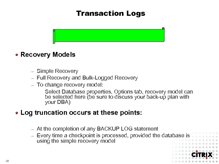 Transaction Logs Recovery Models Simple Recovery – Full Recovery and Bulk-Logged Recovery – To