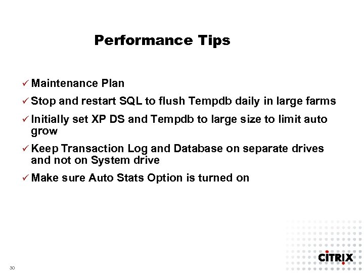 Performance Tips ü Maintenance ü Stop Plan and restart SQL to flush Tempdb daily