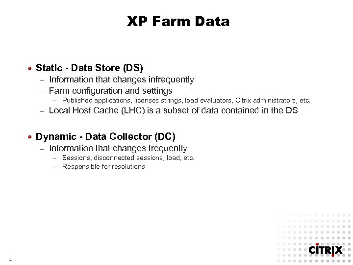 XP Farm Data Static - Data Store (DS) Information that changes infrequently – Farm