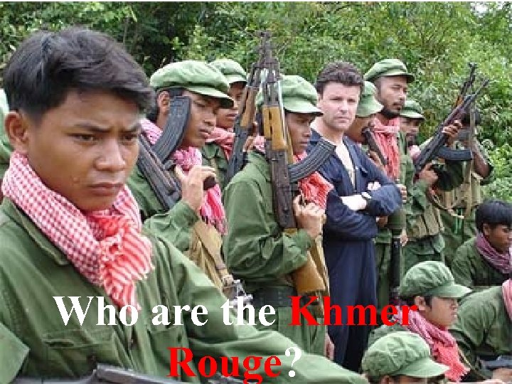 Who are the Khmer Rouge?