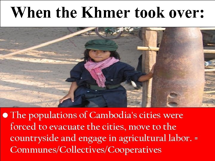 When the Khmer took over: • The populations of Cambodia's cities were forced to