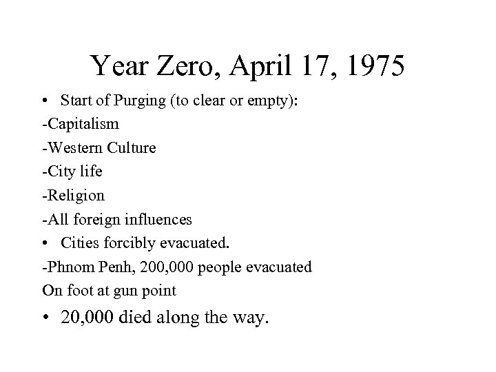Year Zero, April 17, 1975 • Start of Purging (to clear or empty): -Capitalism
