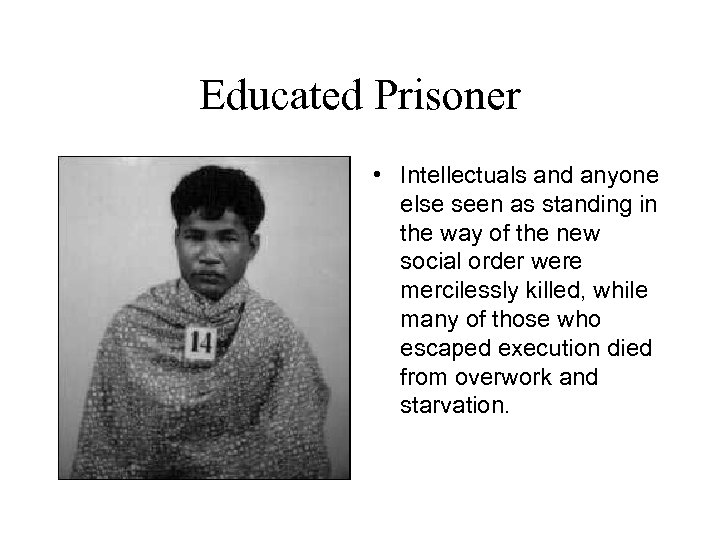 Educated Prisoner • Intellectuals and anyone else seen as standing in the way of