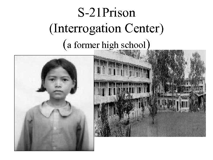S-21 Prison (Interrogation Center) (a former high school)
