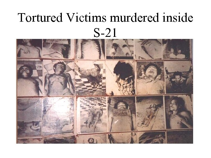 Tortured Victims murdered inside S-21