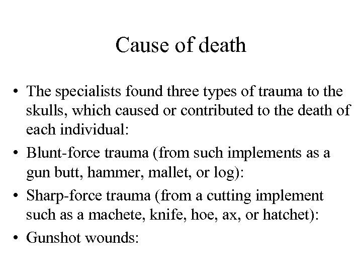 Cause of death • The specialists found three types of trauma to the skulls,