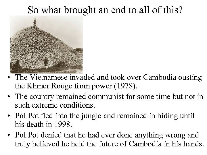 So what brought an end to all of this? • The Vietnamese invaded and