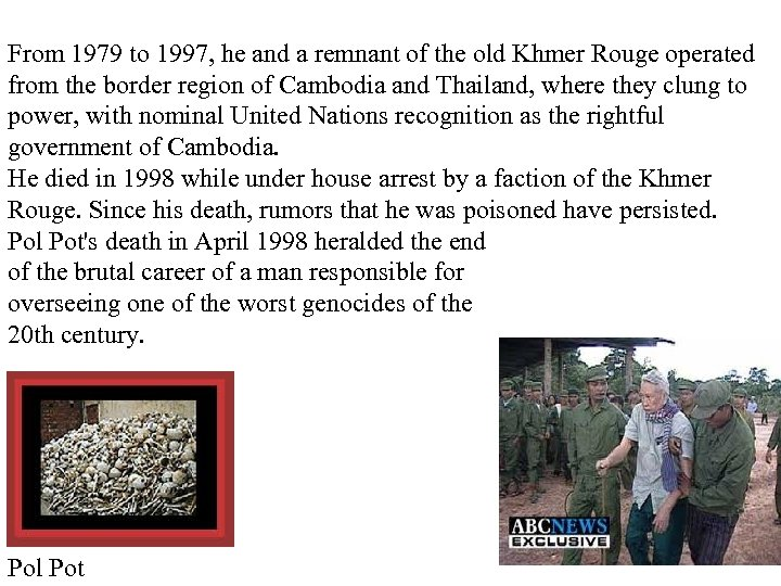 From 1979 to 1997, he and a remnant of the old Khmer Rouge operated