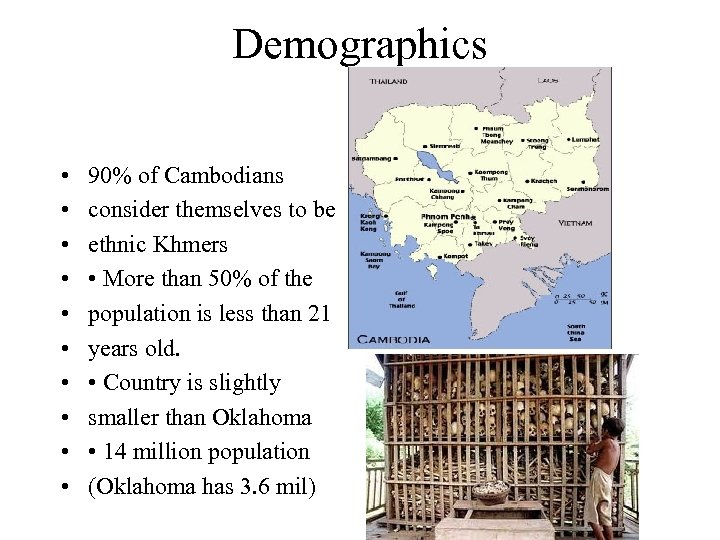 Demographics • • • 90% of Cambodians consider themselves to be ethnic Khmers •