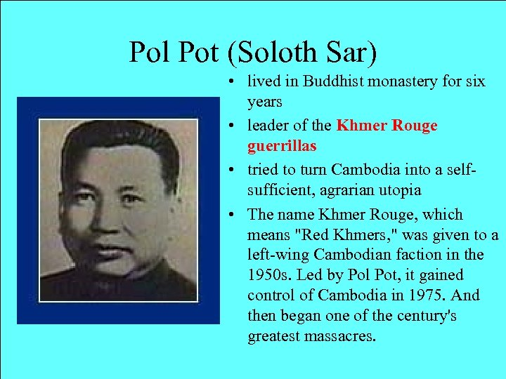 Pol Pot (Soloth Sar) • lived in Buddhist monastery for six years • leader