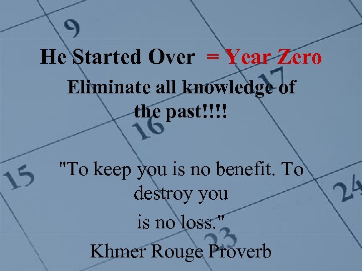 He Started Over = Year Zero Eliminate all knowledge of the past!!!!